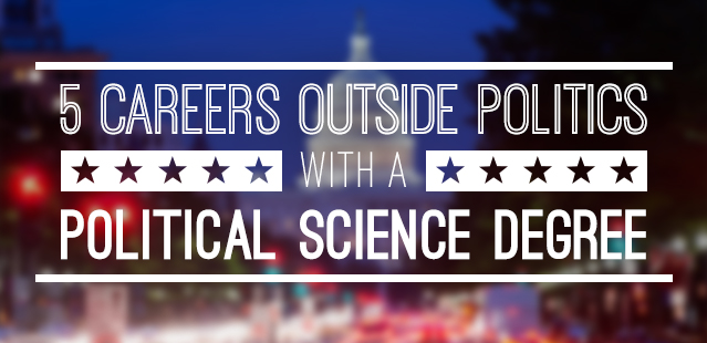 5 Careers Outside Politics With A Political Science Degree